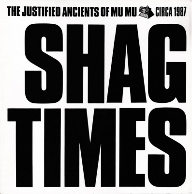 Shag Times - The Justified Ancients Of Mu Mu (Winyl, LP, Mini-Album, Kompilacja, ℗ 1989 © 1988) - przód główny